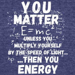 You matter ...then you energy - Unisex Tri-Blend T-Shirt by American Apparel