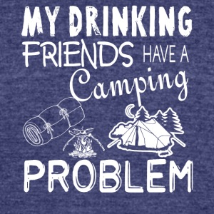 My Drinking Friends Have A Camping Problem T Shirt - Unisex Tri-Blend T-Shirt by American Apparel