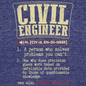 Civil Engineer Meaning T Shirt - Unisex Tri-Blend T-Shirt by American Apparel