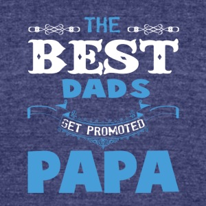 The Best Dads Get Promoted To Papa T Shirt - Unisex Tri-Blend T-Shirt by American Apparel