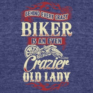 Behind Every Crazy Biker T Shirt - Unisex Tri-Blend T-Shirt by American Apparel