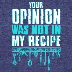 Your Opinion Was Not In My Recipe Chef T Shirt - Unisex Tri-Blend T-Shirt by American Apparel