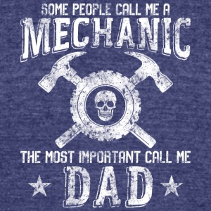 The Most Important Call Me Mechanic Dad T Shirt - Unisex Tri-Blend T-Shirt by American Apparel