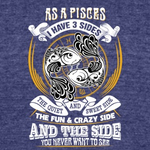 AS a Pisces I have 3 sides - Unisex Tri-Blend T-Shirt by American Apparel
