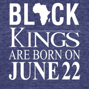 Black Kings Born on June 22 - Unisex Tri-Blend T-Shirt by American Apparel