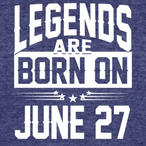 Legends are born on JUNE 27 - Unisex Tri-Blend T-Shirt by American Apparel