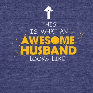 This Is What An Awesome Husband Looks Like - Unisex Tri-Blend T-Shirt by American Apparel