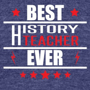 Best History Teacher Ever - Unisex Tri-Blend T-Shirt by American Apparel