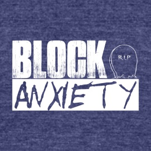 Block Anxiety Qoute - Unisex Tri-Blend T-Shirt by American Apparel