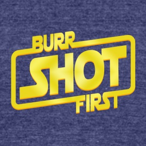 burr shot first - Unisex Tri-Blend T-Shirt by American Apparel