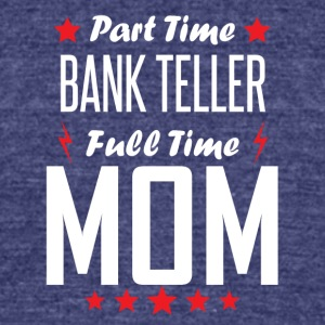 Part Time Bank Teller Full Time Mom - Unisex Tri-Blend T-Shirt by American Apparel