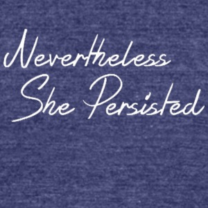 Nevertheless She persisted Shirt - Unisex Tri-Blend T-Shirt by American Apparel