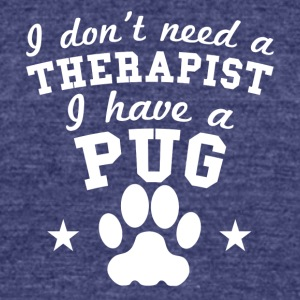I Don't Need A Therapist I Have A Pug - Unisex Tri-Blend T-Shirt by American Apparel