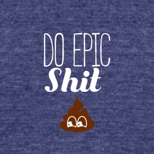 Do epic shit - Unisex Tri-Blend T-Shirt by American Apparel