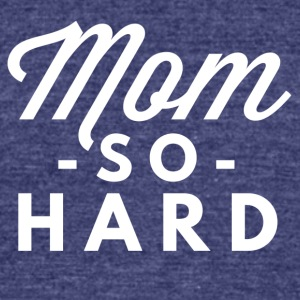 Mom so hard - Unisex Tri-Blend T-Shirt by American Apparel