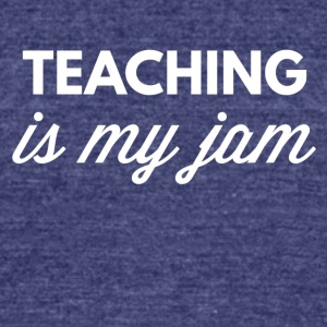 Teaching is my jam - Unisex Tri-Blend T-Shirt by American Apparel