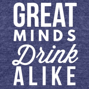 Great minds drink alike - Unisex Tri-Blend T-Shirt by American Apparel