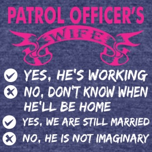 Patrol Officers Wife Yes Hes Working - Unisex Tri-Blend T-Shirt by American Apparel