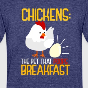 CHICKENS - The Pet That Poops Breakfast! - Unisex Tri-Blend T-Shirt by American Apparel