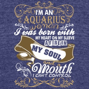 Im An Aquarius Woman I Was Born With My Heart - Unisex Tri-Blend T-Shirt by American Apparel