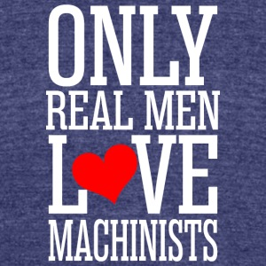Only Real Men Love Machinists - Unisex Tri-Blend T-Shirt by American Apparel