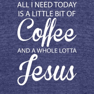All I Need Is Coffee And Jesus - Unisex Tri-Blend T-Shirt by American Apparel