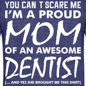 You Cant Scare Me Proud Mom Awesome Dentist - Unisex Tri-Blend T-Shirt by American Apparel