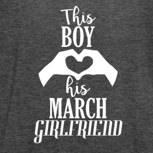 This Boy loves his March Girlfriend - Women's Flowy Tank Top by Bella