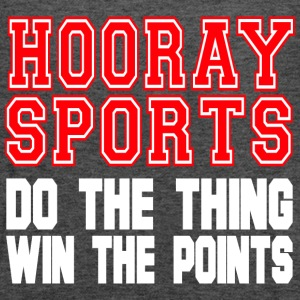 Hooray Sports Do The Thing Win The Points T Shirt - Women's Flowy Tank Top by Bella