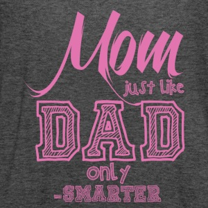 Mother's Day Gift: Mom Just Like Dad only Smarter - Women's Flowy Tank Top by Bella