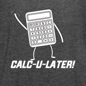 CALC U LATER Funny Tshirt - Women's Flowy Tank Top by Bella