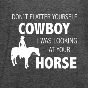 Dont flatter yourself cowboy - Women's Flowy Tank Top by Bella