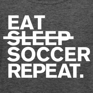 Eat. dont sleep. soccer. repeat. - Women's Flowy Tank Top by Bella
