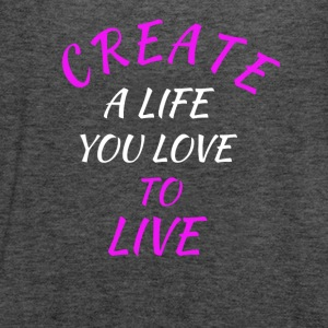 create a life you love to live - Women's Flowy Tank Top by Bella