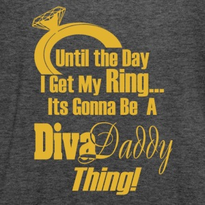 Untill...I get My Ring Its Gonna Be A Diva Daddy™ - Women's Flowy Tank Top by Bella