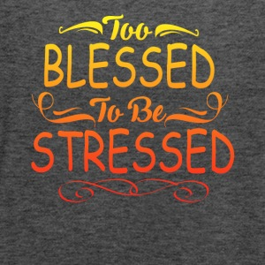 TOO BLESSED TO BE STRESSED - Women's Flowy Tank Top by Bella