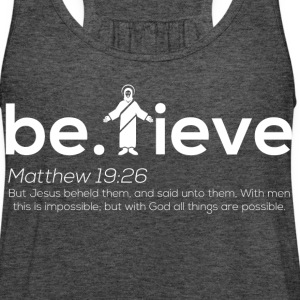 Believe White Lettering - Women's Flowy Tank Top by Bella