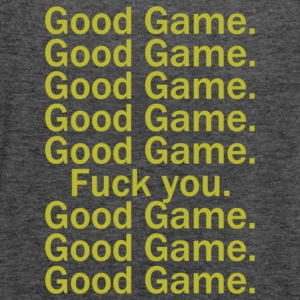 Good Game Good Game Fuck You - Women's Flowy Tank Top by Bella