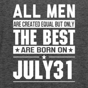 The Best Men Are Born On July 31 - Women's Flowy Tank Top by Bella