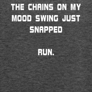 The Chains On My Mood Swing Just Snapped Run. - Women's Flowy Tank Top by Bella