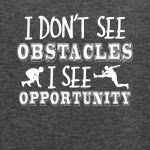 I Don't See Obstacles I See Opportunity Tee - Women's Flowy Tank Top by Bella