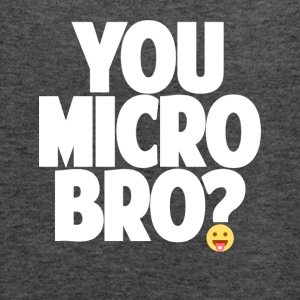 You Micro Bro? - Women's Flowy Tank Top by Bella