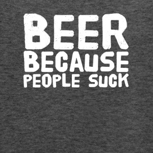 Beer because people suck - Women's Flowy Tank Top by Bella