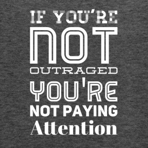 If you're not outraged you're not paying attention - Women's Flowy Tank Top by Bella