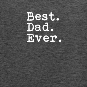 Best. Dad. Ever. Funny Father's Day Holiday Gift - Women's Flowy Tank Top by Bella