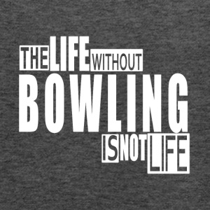 Life without Bowling-cool shirt,geek hooddie,tank - Women's Flowy Tank Top by Bella