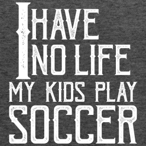 No Life My Kids Play Soccer - Women's Flowy Tank Top by Bella