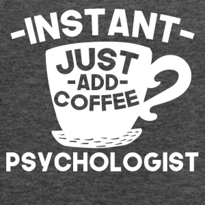 Instant Psychologist Just Add Coffee - Women's Flowy Tank Top by Bella