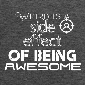 Weird is a side effect of being awesome - Women's Flowy Tank Top by Bella