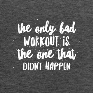 the only bad workout is the one that didn't happen - Women's Flowy Tank Top by Bella